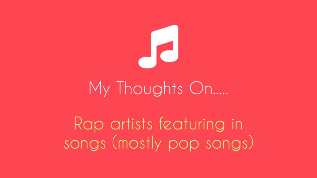 Blog Post Header - My Thoughts On Rap Artists featuring in pop songs.